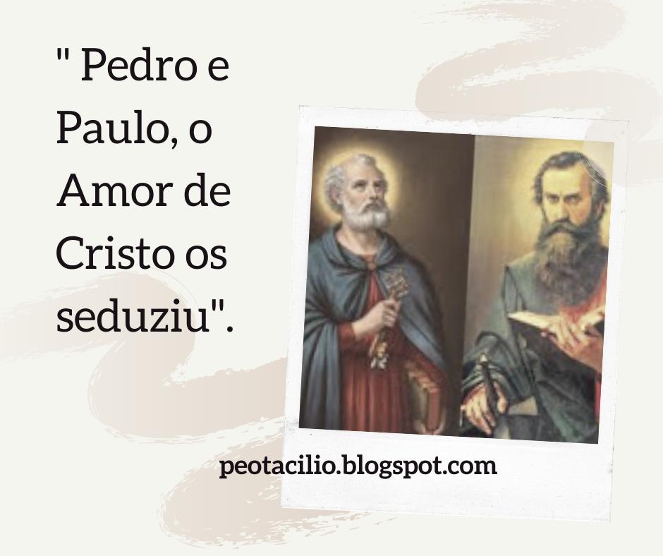 Pedro e Paulo, o Amor de Cristo os seduziu (Homilia)